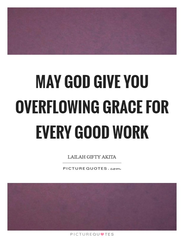 May God give you overflowing grace for every good work Picture Quote #1