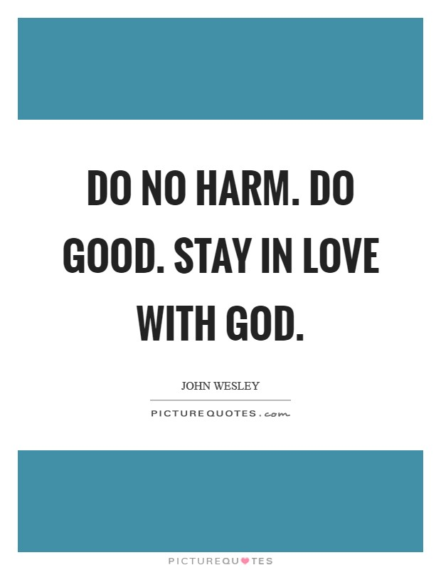 Do no harm. Do good. Stay in love with God. Picture Quote #1