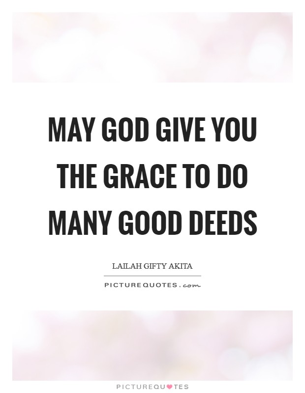 May God give you the grace to do many good deeds Picture Quote #1