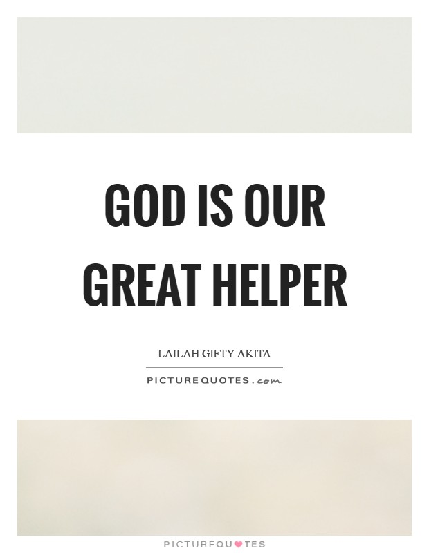God is our great helper Picture Quote #1