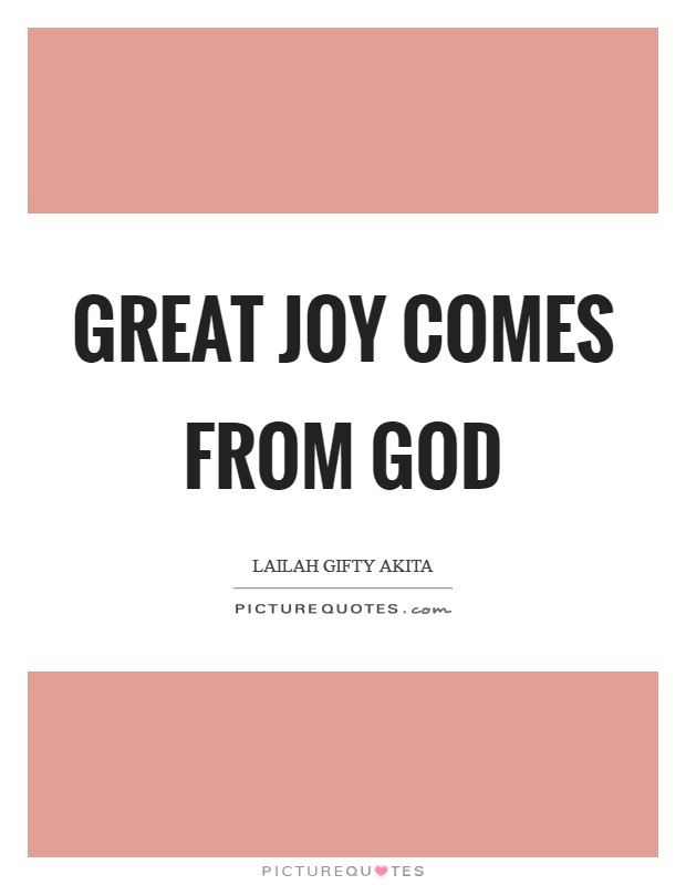 Great joy comes from God Picture Quote #1