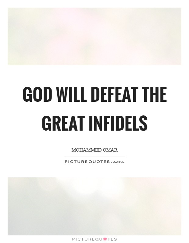 God will defeat the great infidels Picture Quote #1