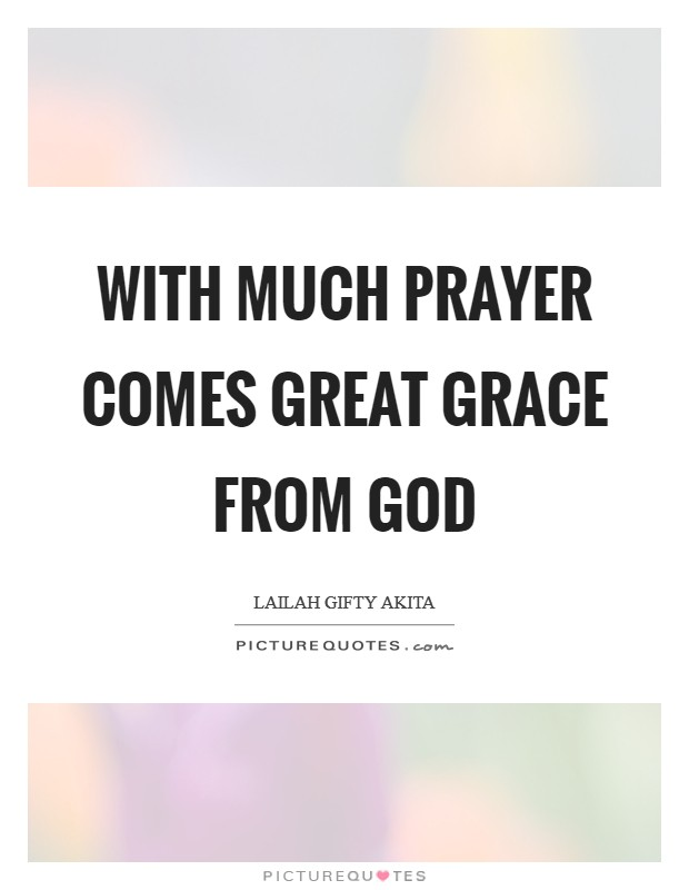 With much prayer comes great grace from God Picture Quote #1