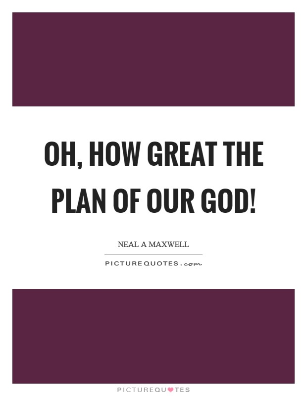 Oh, how great the plan of our God! Picture Quote #1