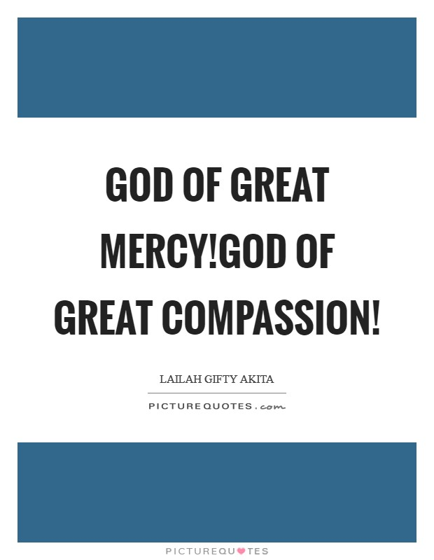 God of great mercy!God of great compassion! Picture Quote #1
