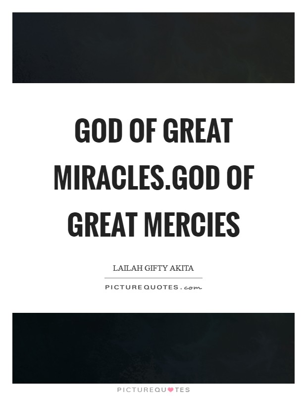God of great miracles.God of great mercies Picture Quote #1