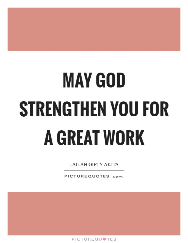 May God strengthen you for a great work Picture Quote #1