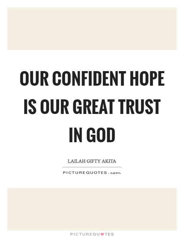 Our confident hope is our great trust in God Picture Quote #1