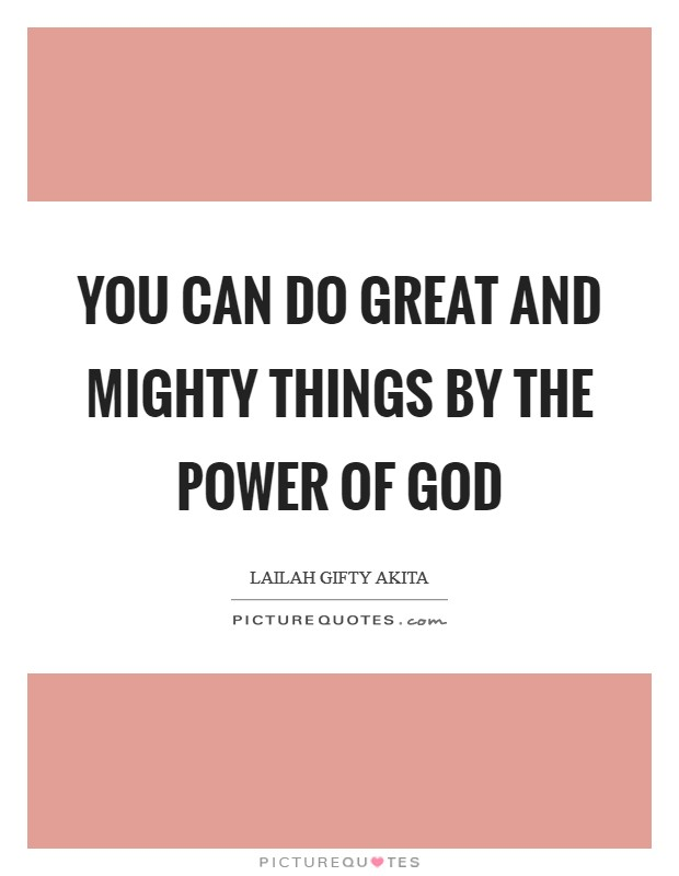 You can do great and mighty things by the power of God Picture Quote #1