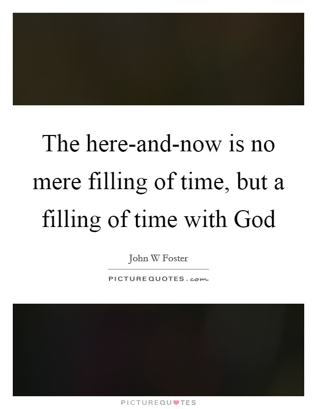 The here-and-now is no mere filling of time, but a filling of time with God Picture Quote #1