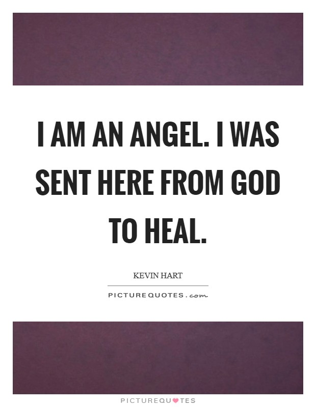 I am an angel. I was sent here from God to heal Picture Quote #1