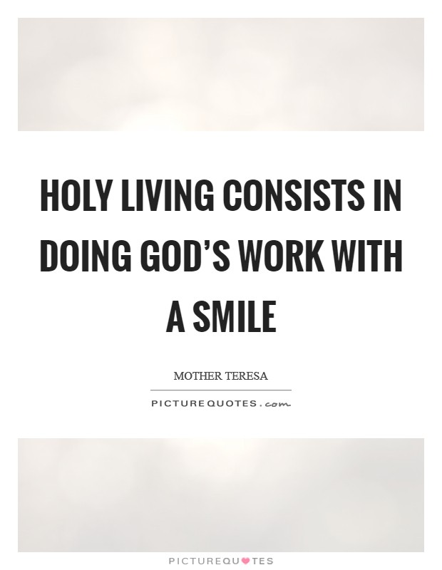 Holy living consists in doing God's work with a smile Picture Quote #1