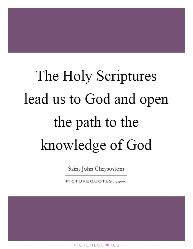 The Holy Scriptures lead us to God and open the path to the knowledge of God Picture Quote #1