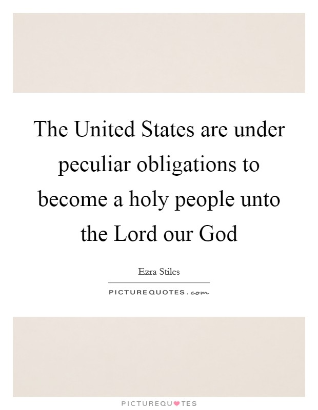 The United States are under peculiar obligations to become a holy people unto the Lord our God Picture Quote #1