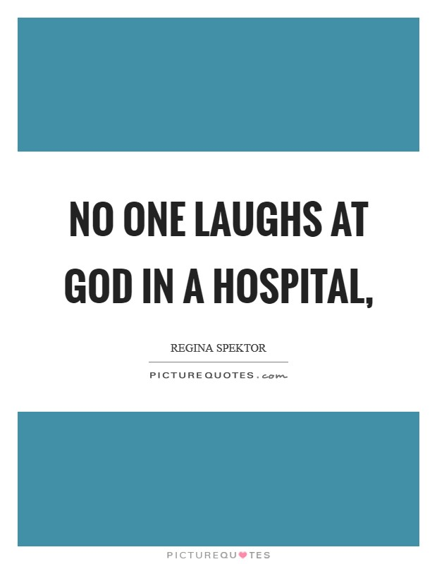 No one laughs at God in a hospital, Picture Quote #1