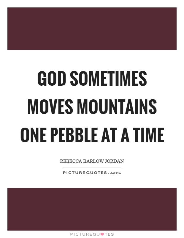 God sometimes moves mountains one pebble at a time Picture Quote #1
