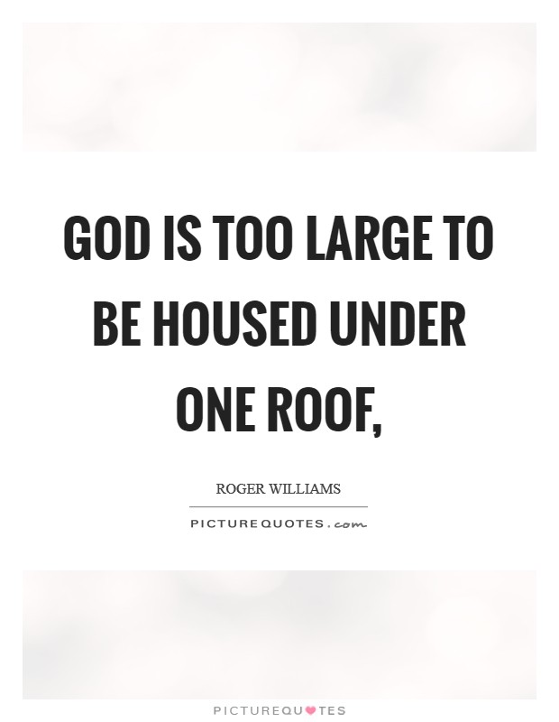 God is too large to be housed under one roof, Picture Quote #1