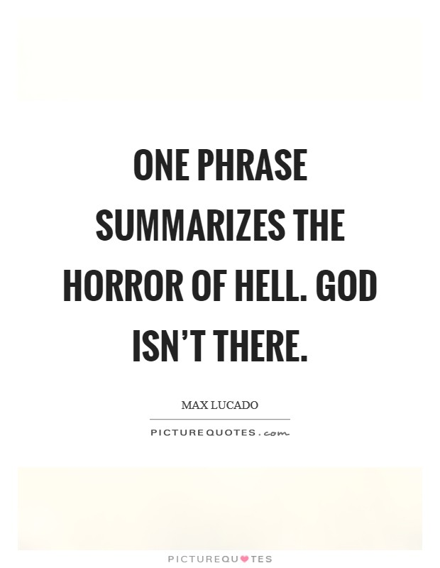 One phrase summarizes the horror of hell. God isn't there Picture Quote #1