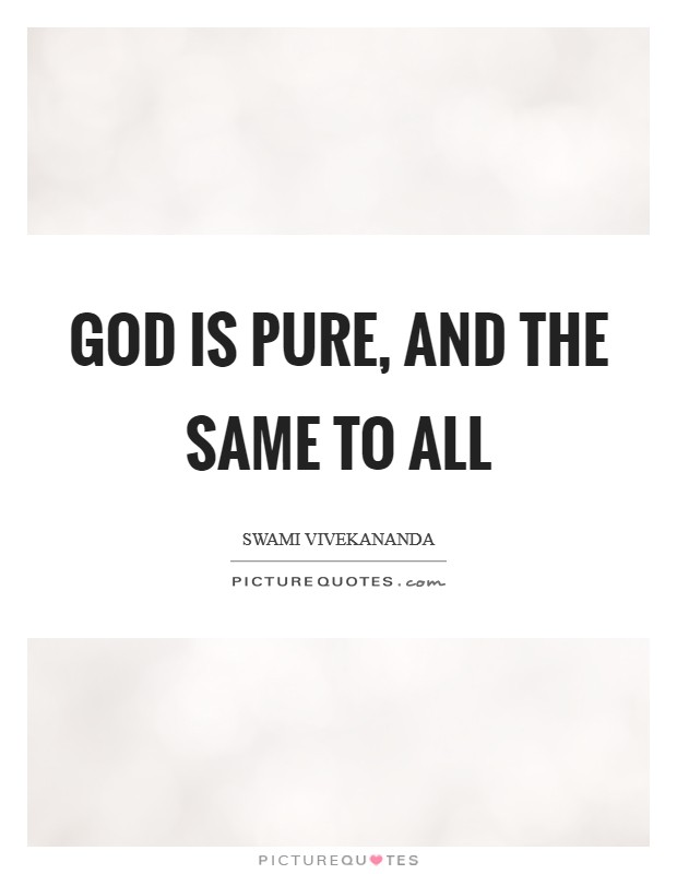 God is pure, and the same to all Picture Quote #1