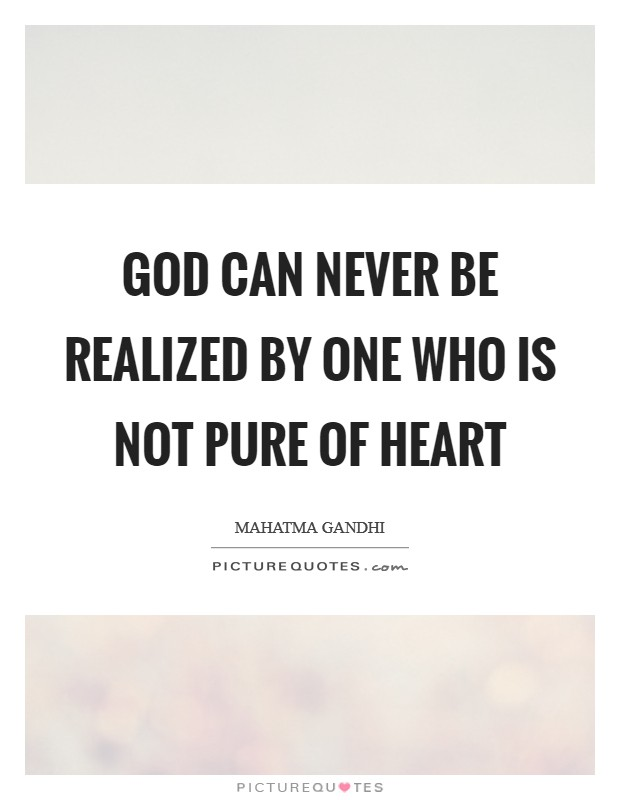 God can never be realized by one who is not pure of heart Picture Quote #1