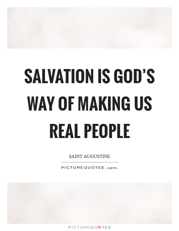 Salvation is God's way of making us real people Picture Quote #1
