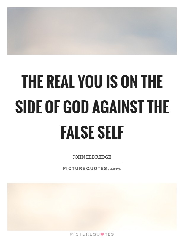 The real you is on the side of God against the false self Picture Quote #1