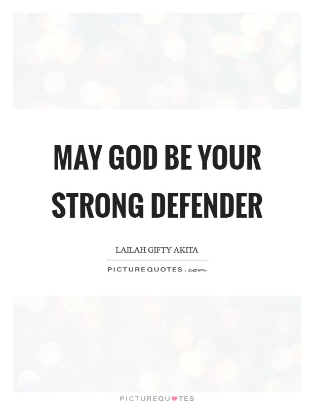 May God be your strong defender Picture Quote #1