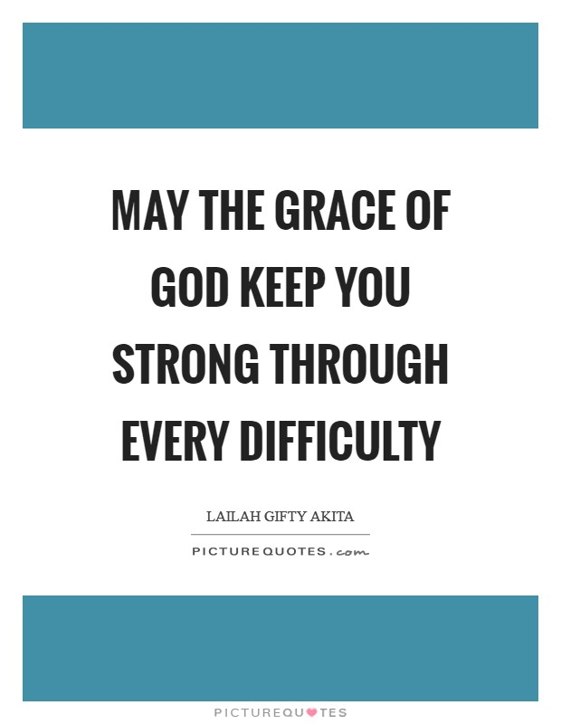 May the grace of God keep you strong through every difficulty Picture Quote #1