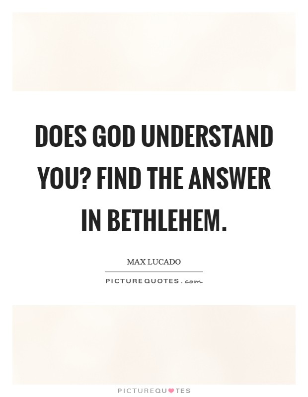 Does God understand you? Find the answer in Bethlehem Picture Quote #1