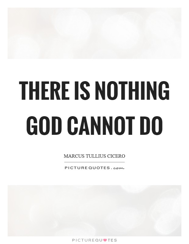 There is nothing God cannot do Picture Quote #1