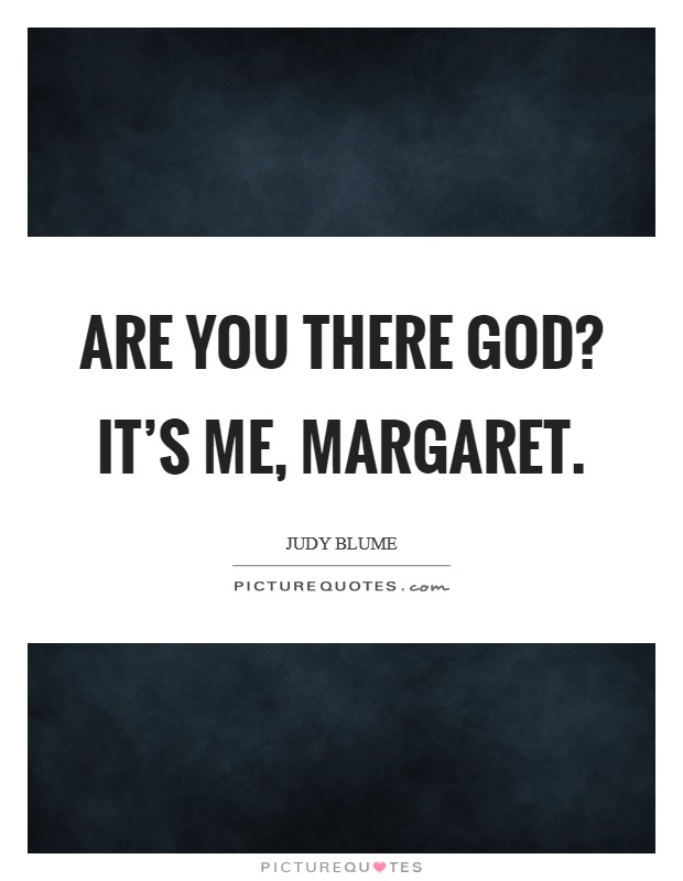 Are you there God? It's me, Margaret Picture Quote #1
