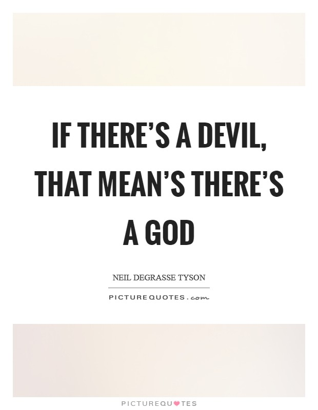 If there's a Devil, that mean's there's a God Picture Quote #1