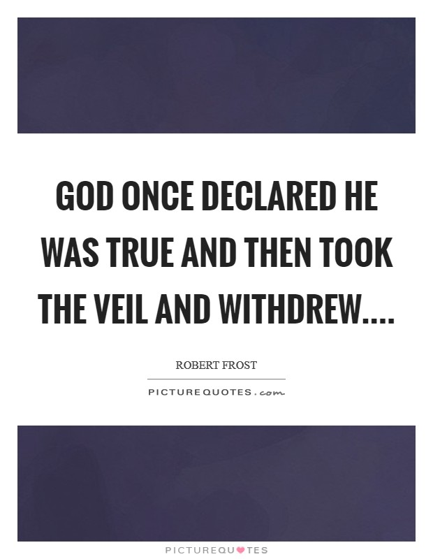 God once declared He was true And then took the veil and withdrew Picture Quote #1