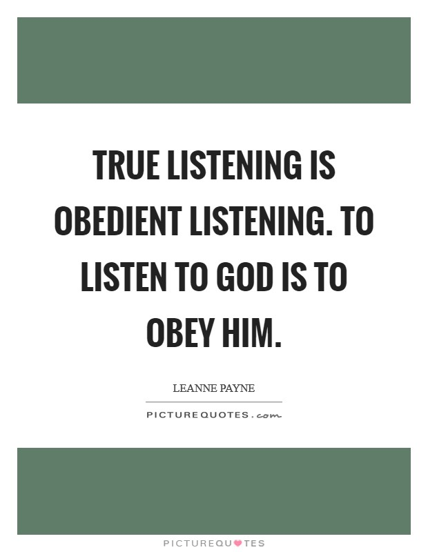 True listening is obedient listening. To listen to God is to obey Him Picture Quote #1