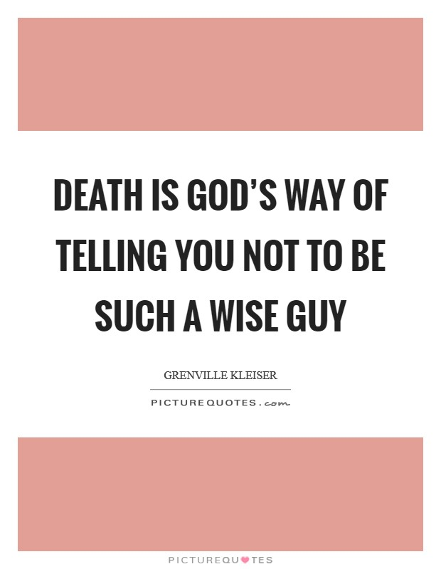 Death is God's way of telling you not to be such a wise guy Picture Quote #1