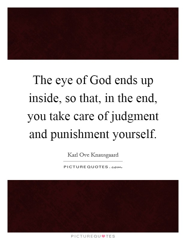 The eye of God ends up inside, so that, in the end, you take care of judgment and punishment yourself. Picture Quote #1