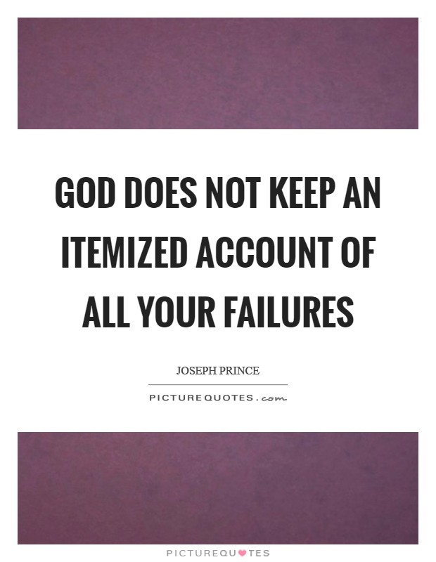 God does not keep an itemized account of all your failures Picture Quote #1