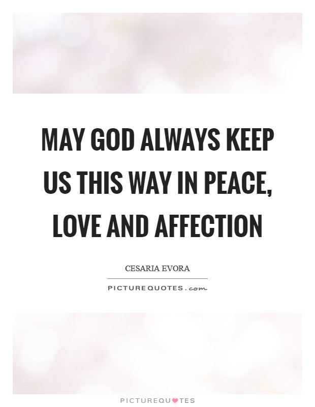 May God always keep us this way In peace, love and affection Picture Quote #1
