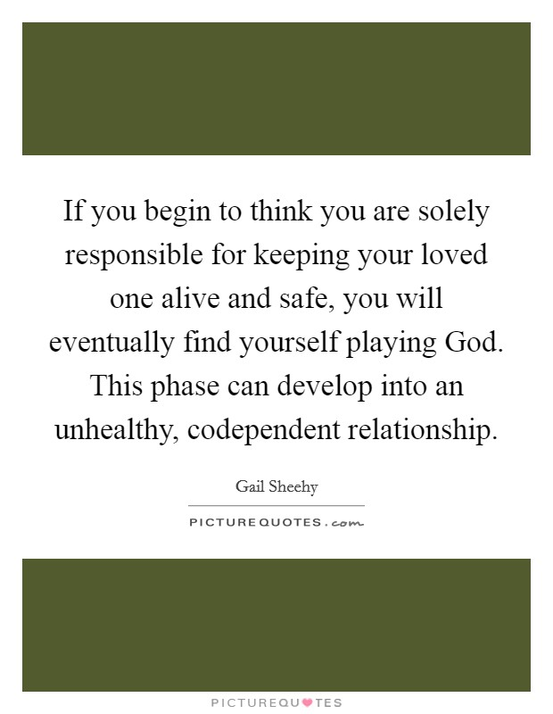 If You Begin To Think You Are Solely Responsible For