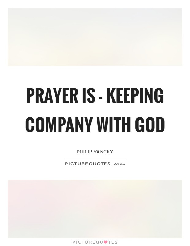 Prayer is - keeping company with God Picture Quote #1