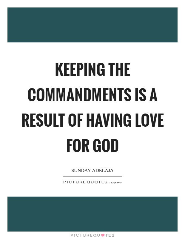 Keeping the commandments is a result of having love for God Picture Quote #1