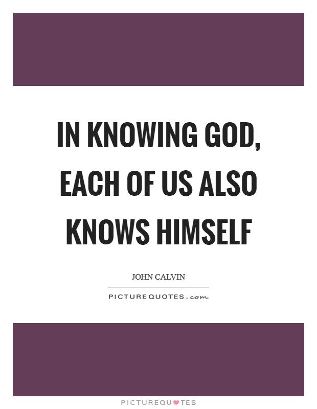 In knowing God, each of us also knows himself Picture Quote #1