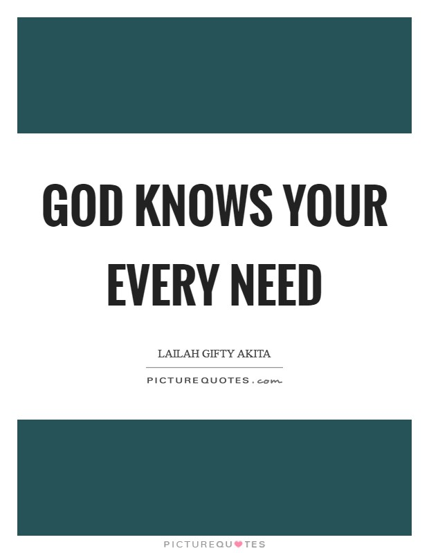 God knows your every need Picture Quote #1