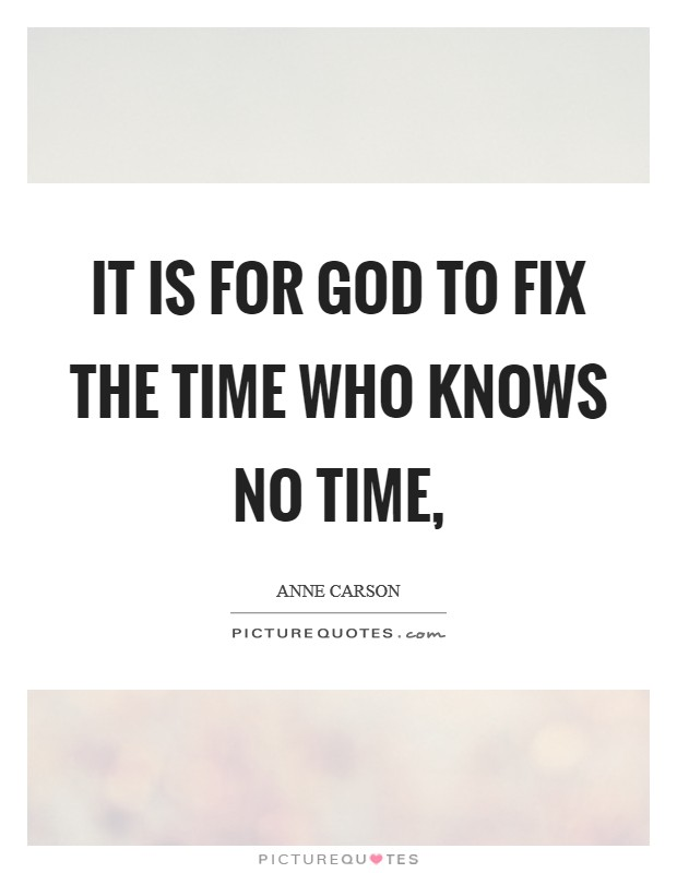 It is for God to fix the time who knows no time, Picture Quote #1
