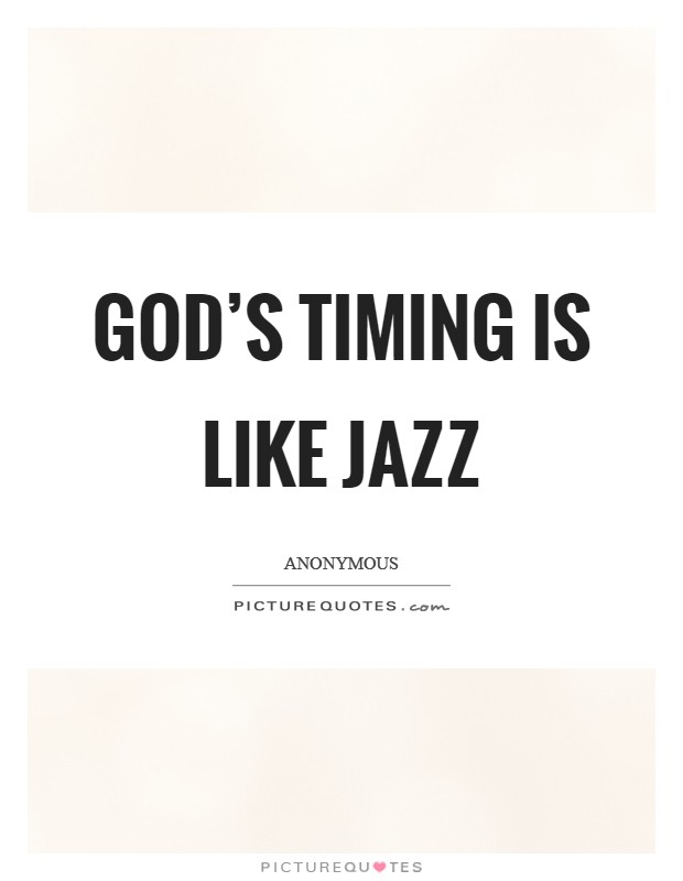 God's timing is like Jazz Picture Quote #1