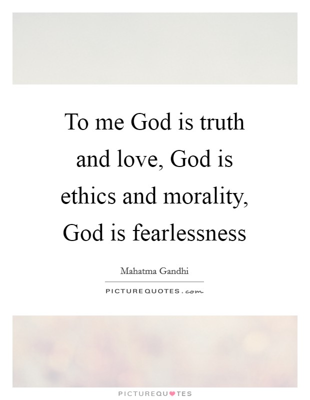 To me God is truth and love, God is ethics and morality, God is fearlessness Picture Quote #1