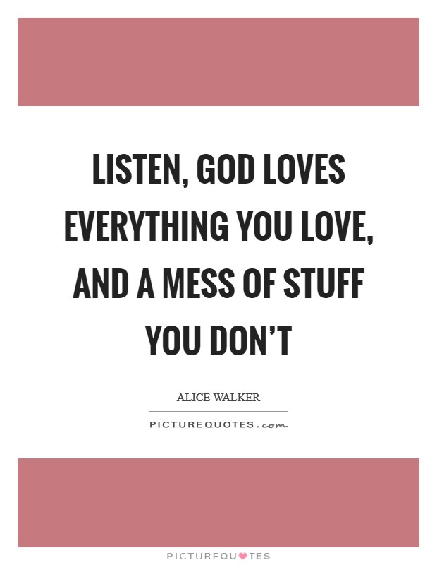 Listen, God loves everything you love, and a mess of stuff you don't Picture Quote #1