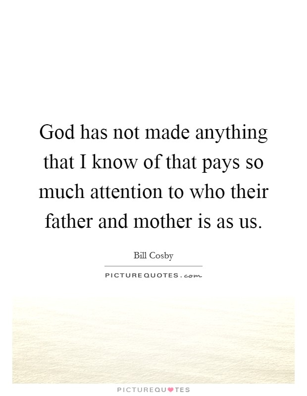 God has not made anything that I know of that pays so much attention to who their father and mother is as us Picture Quote #1
