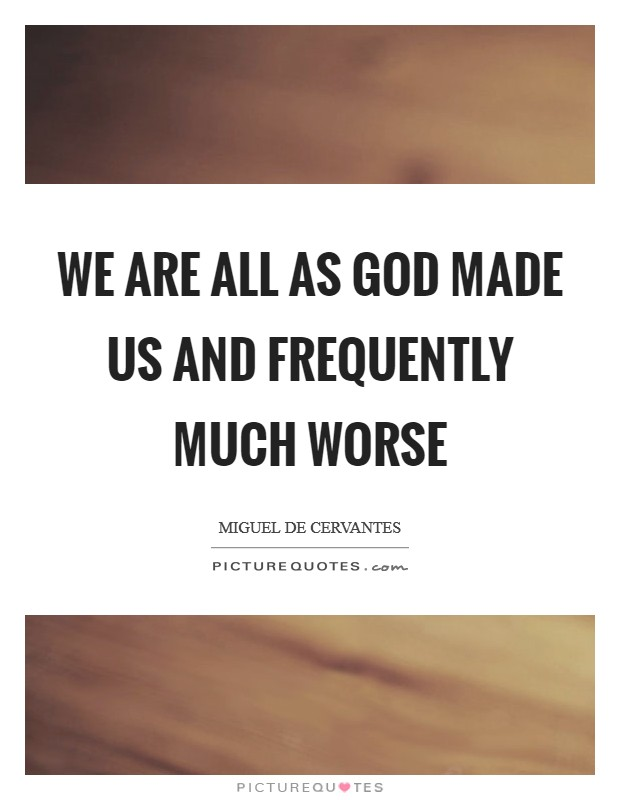 We are all as God made us and frequently much worse Picture Quote #1
