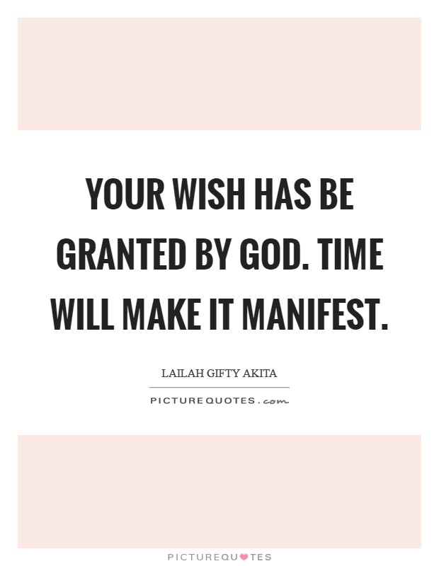 Your wish has be granted by God. Time will make it manifest Picture Quote #1